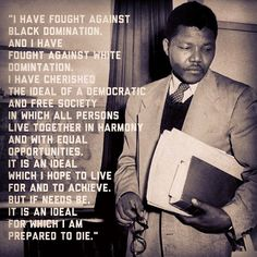 The final words spoken by Mandela during his four-and-a-half-hour-long speech at the Rivonia Trial in 1964. These words have gone on to become one of the most quoted by an accused uttered in an open court, and they spread like wildfire in the media at a time when people could be banned or imprisoned for quoting Mandela. After his sentence, Mandela's voice was silenced in public except by the brave few who risked punishment by uttering his words in secret or defiance.