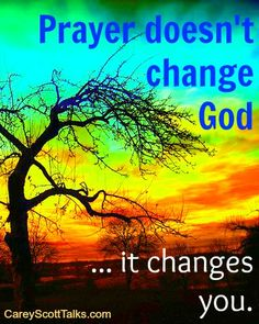 Prayer doesn't change God... it changes you. #quote #prayer #faith