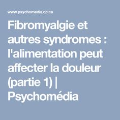 Fibromyalgie et autres syndromes: l'alimentation peut affecter la douleur (partie1) | Psychomédia