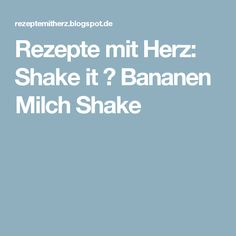 Rezepte mit Herz: Shake it ♡ Bananen Milch Shake