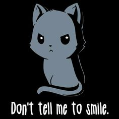 coz i do it already without any reason.Don't Tell Me To Smile T-Shirt on TeeTurtle Cute Animal Quotes, Cute Funny Animals, Cute Baby Animals, Animal Memes, Cute Cats, Cute Animal Drawings, Kawaii Drawings, Images Kawaii, Chibi