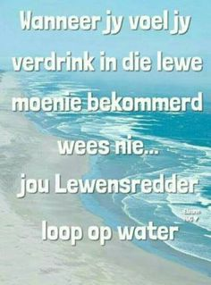 Wanneer jy voel jy verdrink in die lewe. Bible Scriptures, Bible Quotes, Uplifting Christian Quotes, I Love You God, Afrikaanse Quotes, Good Morning Inspirational Quotes, Faith Prayer, Strong Quotes, True Words