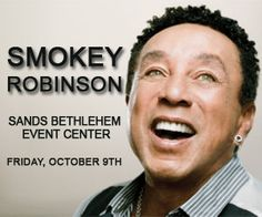 Smokey Robinson If you live in the Bethlehem PA Smokey is coming to the Sands message me if you need tickets!