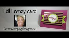 Foil Frenzy card Fun Fold Cards, Cool Cards, Folded Cards, Card Making Tutorials, Card Making Techniques, Stampin Up Catalog 2017, Dawn Griffith, Dawns Stamping Thoughts, Card Making Inspiration