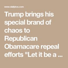 "Trump brings his special brand of chaos to Republican Obamacare repeal efforts  ""Let it be a disaster, because we can blame that on the Dems that are in our room—and we can blame that on the Democrats and President Obama,"" Trump told Republican governors."