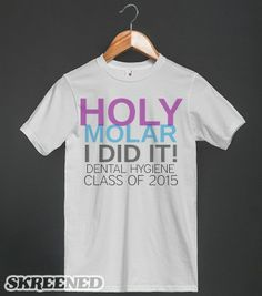 Holy Molar I did it! 2015 - Dental Hygiene Nation -