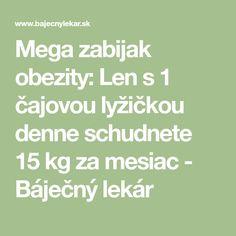 Mega zabijak obezity: Len s 1 čajovou lyžičkou denne schudnete 15 kg za mesiac Human Body, Health And Beauty, Lose Weight, Math Equations, Healthy, Medicine, Health