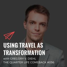 In this episode of The Quarter Life Comeback podcast, I chat to Gregory Diehl about using travel as transformation and living an unconventional life.