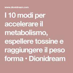 I 10 modi per accelerare il metabolismo, espellere tossine e raggiungere il peso forma • Dionidream