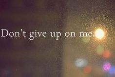 please.I`m not giving up on you.You pissing me off on giving up on me
