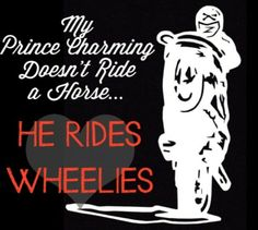 My prince charming doesn't ride a horse he rides wheelies - sportbike - Motorcycle Quote