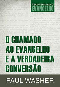 O Chamado ao Evangelho e a Verdadeira Conversão :: Editora Fiel - Apoiando a Igreja de Deus