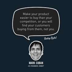 Make your product easier to buy than your competition, or you will find your customers buying from them, not you. - Mark Cuban
