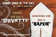 "Aussies call this a ""Serviette"". Americans call this a""Napkin"". (Aussies think of ""napkins"" as something used for ""female hygiene"" ; Moving To Australia, Australia Living, Australia Vs America, Female Hygiene, Word Of The Day, Story Of My Life, Things To Know, Funny Quotes, Aussies"