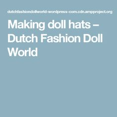 Making doll hats – Dutch Fashion Doll World