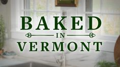 Watch clips and full episodes of Baked in Vermont from Food Network