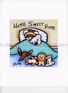 Art by Shelly Mundel. Ferret People Collection  ( Home Sweet Home ) 6x6 inch !