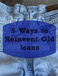 5 Ways to Reinvent Old Jeans #frugal #repurpose