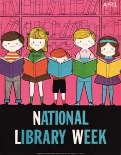 National Library Week is this week, April 14 - 20, 2013 (poster from the1960s)