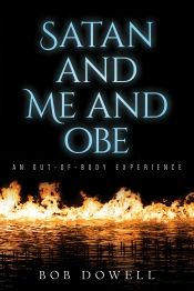 Satan and Me and OBE by Bob Dowell - OnlineBookClub.org Book of the Day! @dbob48 @OnlineBookClub