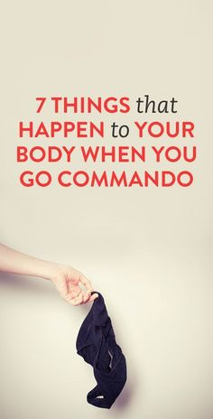 7 Things That Happen To Your Body When You Go Commando: