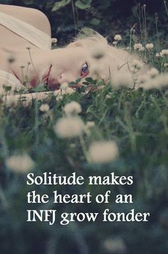 Solitude makes the heart of an INFJ grow fonder. Sometimes we just need to spend