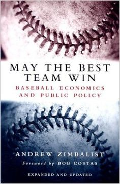 May the best team win : baseball economics and public policy / Andrew Zimbalist
