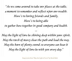 lyrics from 'May the Light of Love' by David Roth Thanksgiving Prayer, Thanksgiving Traditions, A Moment To Remember, In This Moment, Spiritual Needs, Creativity Quotes, Give Thanks, Good Company, Reflection