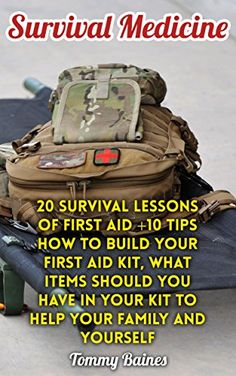 Survival Medicine: 20 Survival Lessons Of First Aid +10 Tips How To Build Your First Aid Kit, What Items Should You Have In Your Kit To Help Your Family And Yourself, http://www.amazon.com/gp/product/B075VWJ9FS/ref=cm_sw_r_pi_eb_IFoZzbF0CFWQB