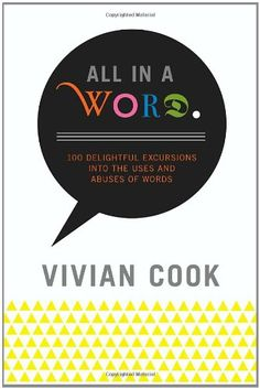 All In a Word: 100 Delightful Excursions into the Uses and Abuses of Words Vivian Cook