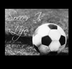 Soccer is MY life ⚽❤⚽