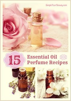 15 Tantalizing Essential Oil Perfume Recipes | http://simplepurebeauty.com/1087/ #essentialoils #perfume