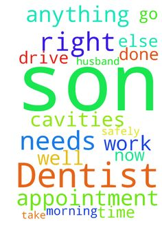 Dentist -  Jesus please let my sons dentist appointment go well this morning and please let my husband drive safely and get there on time. Dont let my son have any more work that needs to be done or cavities right now. I cant take anything else. Thank you Jesus, Amen.  Posted at: https://prayerrequest.com/t/N1h #pray #prayer #request #prayerrequest