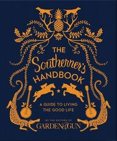 The Southerner's Handbook: A Guide to Living the Good Life by Editors of Garden and Gun