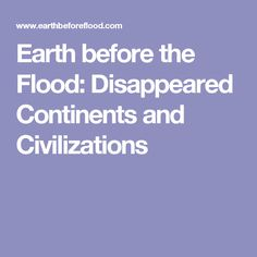 Earth before the Flood: Disappeared Continents and Civilizations