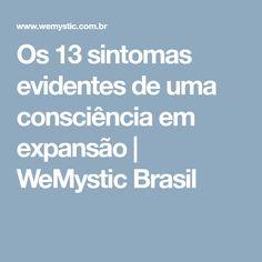 Os 13 sintomas evidentes de uma consciência em expansão | WeMystic Brasil
