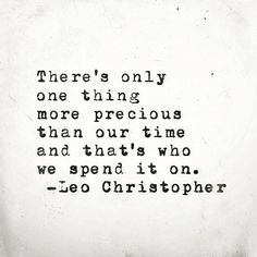There's only one thing more precious than our time and that's who we spend it on. Leo Christopher . . . . . . . . .#quoteoftheday #qotd #leochristopher #irishblogger #inspirationalquotes #inspiration #motivationalquotes #motivation #awareness #quotesdaily #instaquote #time #precioustime