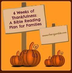 5 days/week for the six weeks leading up to Thanksgiving - 6 Weeks of Thankfulness: A Bible Reading Plan for Families