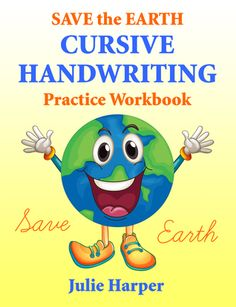 Save the Earth Cursive Handwriting Practice Workbook by Julie Harper