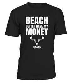 """# PREMIUM """"Beach Better Have .   Looking for treasure, coins, old rusty stuff and other shiny things with your metal detector? That beach better have your booty. This funny """"Beach Better Have My Money"""" Tshirt makes an awesome gift for family, best friends, geocaching co-workers and metal detecting enthusiasts doing this as a hobby.   How to place an order   Choose the model from the drop-down menu Click on """"Buy it now"""" Choose the size and the quantity Add your delivery address and bank…"""