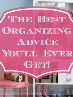 The Best Organizing Advice You'll Ever Get!