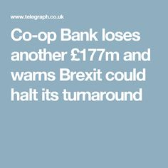 Co-op Bank loses another £177m and warns Brexit could halt its turnaround