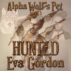 """Another must-listen from my #AudibleApp: """"Alpha Wolf's Pet: Hunted, Book 3"""" by Eva Gordon, narrated by Christine Padovan."""