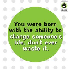 Change someone's life!!  Spread by www.fairtrademarket.com supporting #fairtrade.