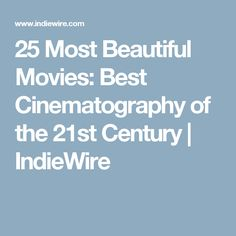 25 Most Beautiful Movies: Best Cinematography of the 21st Century | IndieWire