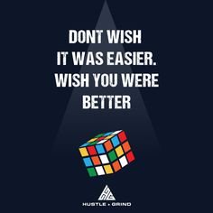 Don't wish it was easier. Wish you were better. thedailyquotes.com