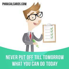 """Put off"" means ""to postpone, to schedule something for a later time"". Example: Never put off till tomorrow what you can do today. #phrasalverb #phrasalverbs #phrasal #verb #verbs #phrase #phrases #expression #expressions #english #englishlanguage #learnenglish #studyenglish #language #vocabulary #dictionary #grammar #efl #esl #tesl #tefl #toefl #ielts #toeic #englishlearning"