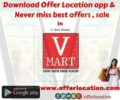 Never miss offer in V- Mart Bhopal, Offer Location app and website will help you to be uploaded about offer, sale in V - Mart Bhopal. Now on no need to ask your Friends about offers sale in V-Mart Bhopal.  Offer Location app and website not omly help you to find offer in V- Mart Bhopal. It will help you to be uploaded about all the events and offer in Bhopal.