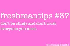 although I don't trust everyone I initially meet, it helps to be reminded. although I don't trust everyone I initially meet, it helps to be reminded. Freshman Quotes, College Freshman Tips, College Life Hacks, Highschool Freshman, College Majors, Freshman Year, College Goals, High School Hacks, Life Hacks For School