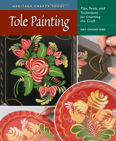Tole Painting: Tips, Tools, and Techniques for Learning the Craft (Heritage Crafts) by Pat Oxenford http://www.amazon.com/dp/B0044KMWIK/ref=cm_sw_r_pi_dp_KsuWub06C6VWF